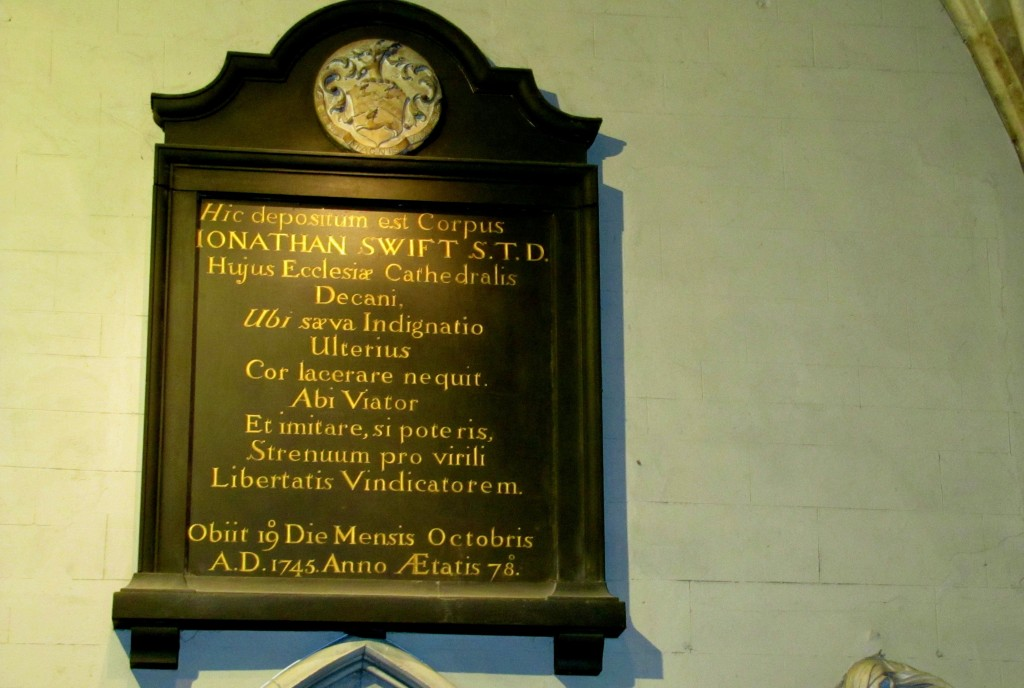 """Here is laid the Body of Jonathan Swift, Doctor of Sacred Theology, Dean of this Cathedral Church, where fierce Indignation can no longer injure the Heart. Go forth, Voyager, and copy, if you can, this vigorous (to the best of his ability) Champion of Liberty. He died on the 19th Day of the Month of October, A.D. 1745, in the 78th Year of his Age."" Yeah, Swift wrote his own epitaph. He was like that."